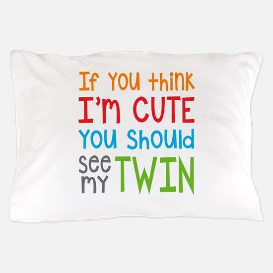 If You Think I'm Cute Twin Pillow Case