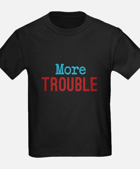 More Trouble T-Shirt