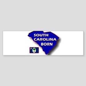 SOUTH CAROLINA BORN Bumper Sticker