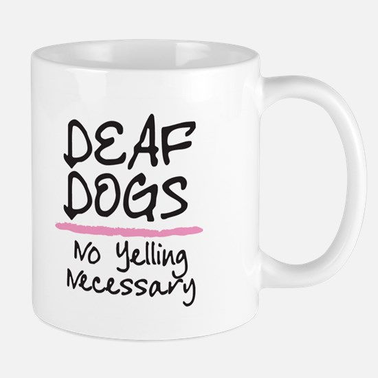 Deaf Dogs/ No Yelling Necessary Mugs