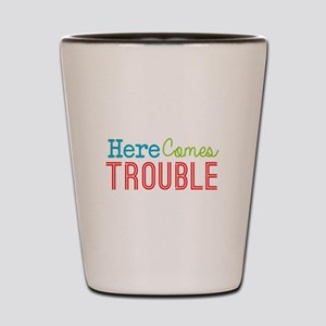 Here Comes Trouble Shot Glass