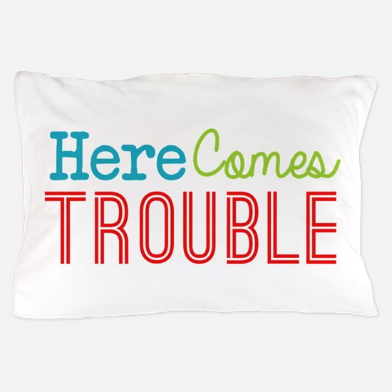 Here Comes Trouble Pillow Case