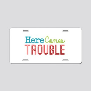Here Comes Trouble Aluminum License Plate