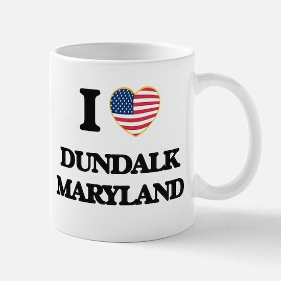 I love Dundalk Maryland Mugs