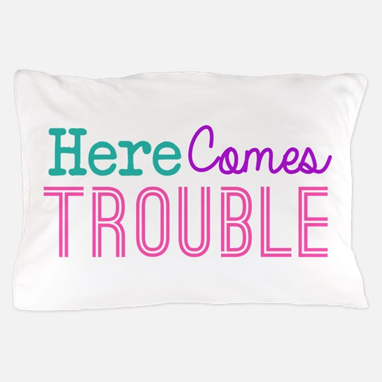Here Comes Trouble Girls Pillow Case