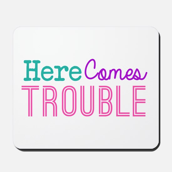 Here Comes Trouble Girls Mousepad
