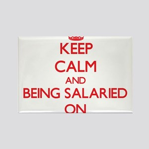 Keep Calm and Being Salaried ON Magnets