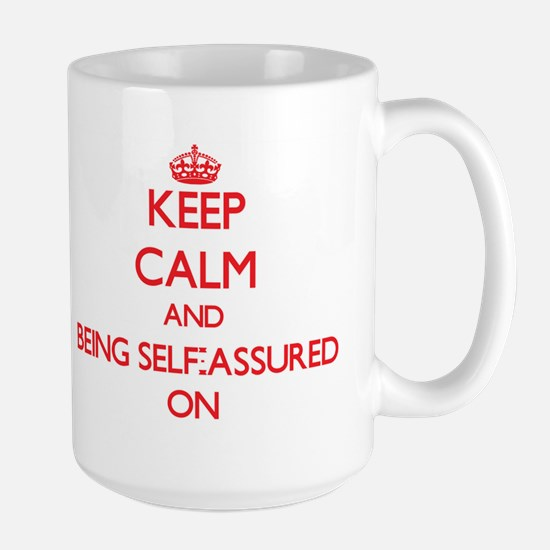 Keep Calm and Being Self-Assured ON Mugs