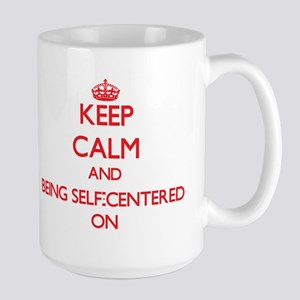 Keep Calm and Being Self-Centered ON Mugs