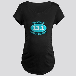 I'm Only Half Crazy Maternity T-Shirt