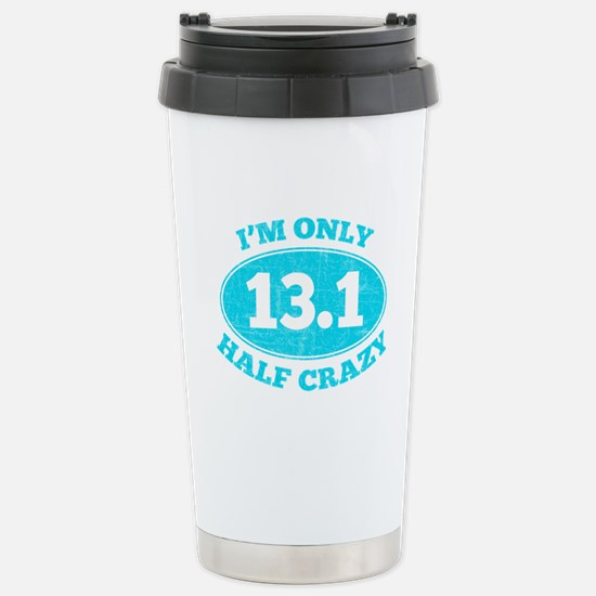 I'm Only Half Crazy Stainless Steel Travel Mug