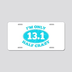 I'm Only Half Crazy Aluminum License Plate