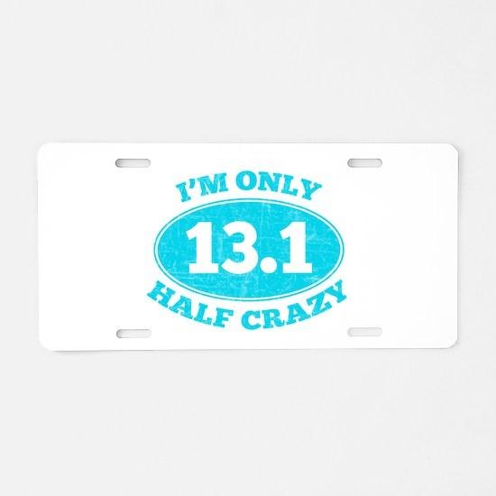 I'm Only Half Crazy Aluminum License Plate