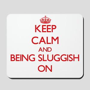 Keep Calm and Being Sluggish ON Mousepad