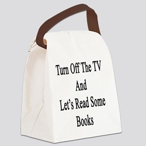 Turn Off The TV And Let's Read So Canvas Lunch Bag