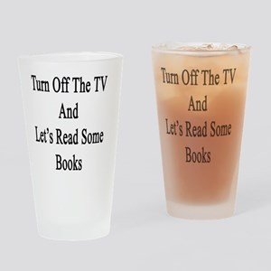 Turn Off The TV And Let's Read Some Drinking Glass
