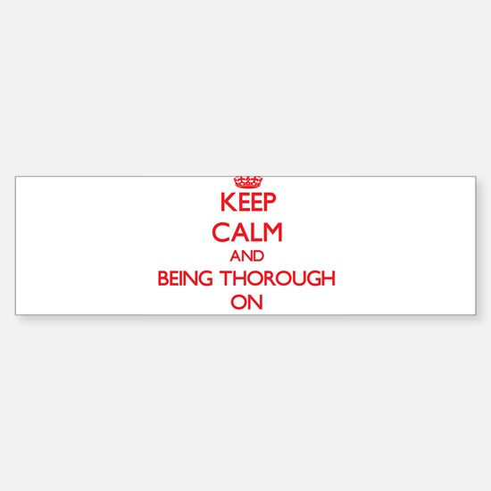 Keep Calm and Being Thorough ON Bumper Bumper Bumper Sticker