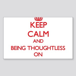 Keep Calm and Being Thoughtless ON Sticker
