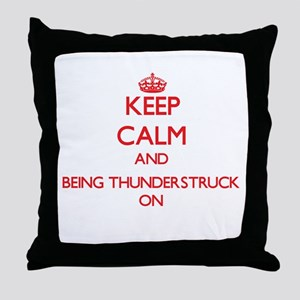 Keep Calm and Being Thunderstruck ON Throw Pillow