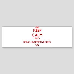 Keep Calm and Being Underprivileged Bumper Sticker