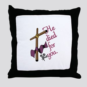 He Died For You Throw Pillow