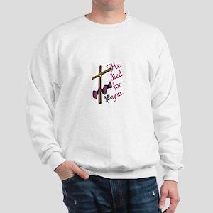 He Died For You Sweatshirt