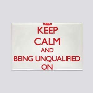 Keep Calm and Being Unqualified ON Magnets