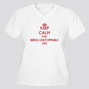 Keep Calm and Being Unstoppable Plus Size T-Shirt