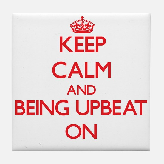 Keep Calm and Being Upbeat ON Tile Coaster
