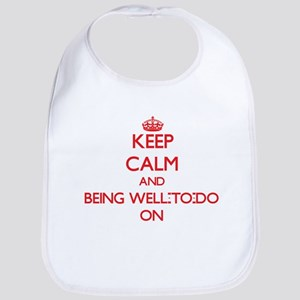 Keep Calm and Being Well-To-Do ON Bib