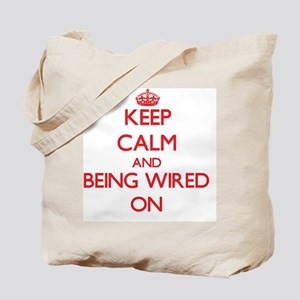 Keep Calm and Being Wired ON Tote Bag