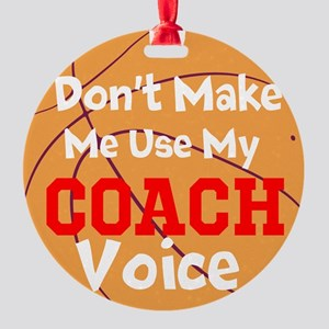 Dont Make Me Use My Coach Voice Ornament