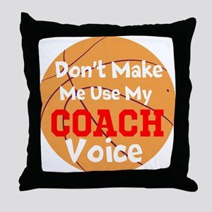 Dont Make Me Use My Coach Voice Throw Pillow