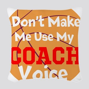 Dont Make Me Use My Coach Voice Woven Throw Pillow