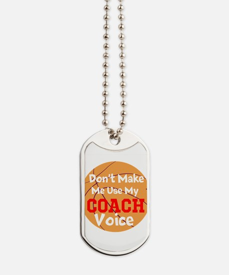 Dont Make Me Use My Coach Voice Dog Tags