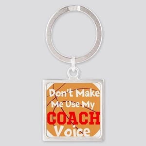 Dont Make Me Use My Coach Voice Keychains