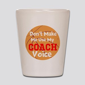 Dont Make Me Use My Coach Voice Shot Glass