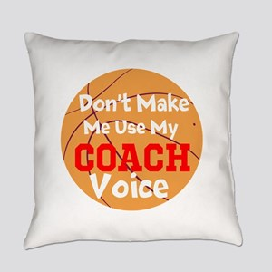Dont Make Me Use My Coach Voice Everyday Pillow