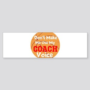 Dont Make Me Use My Coach Voice Bumper Sticker