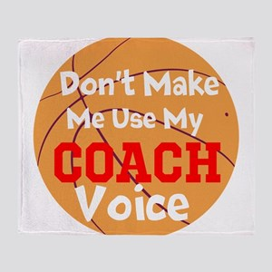 Dont Make Me Use My Coach Voice Throw Blanket