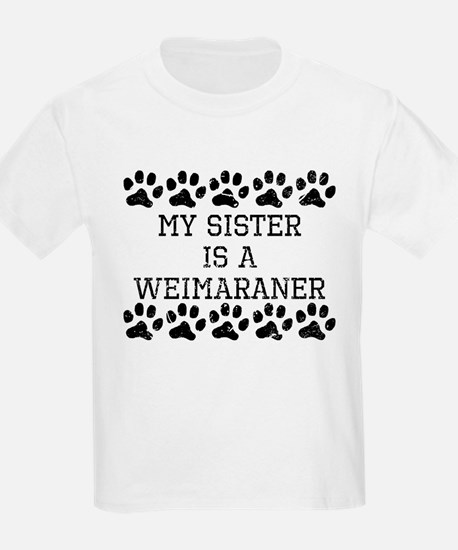 My Sister Is A Weimaraner (Distressed) T-Shirt
