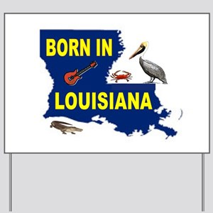 LOUISIANA BORN Yard Sign