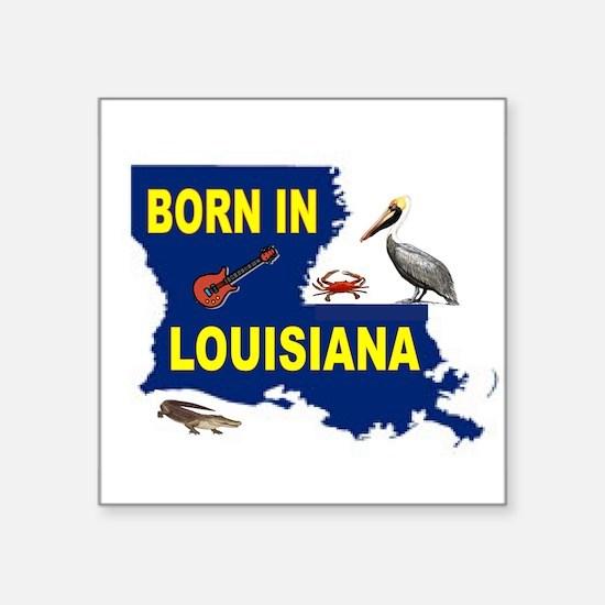 LOUISIANA BORN Sticker