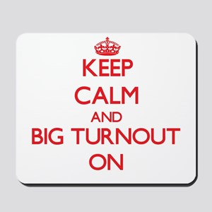 Keep Calm and Big Turnout ON Mousepad