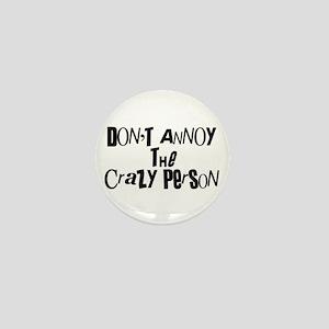 Don't Annoy The CRAZY Person Mini Button