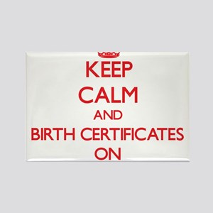 Keep Calm and Birth Certificates ON Magnets