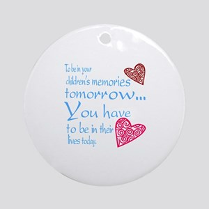 Be in their lives Ornament (Round)