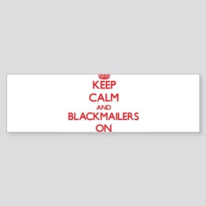 Keep Calm and Blackmailers ON Bumper Sticker