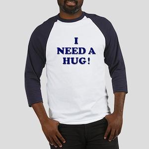 I need a hug! Baseball Jersey