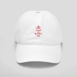 Keep Calm and Blanks ON Cap